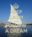KEEP CALM AND FOLLOW A DREAM - Personalised Poster large