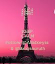 KEEP CALM AND Follow @ABalkeyss  & @Balqisnurulh - Personalised Poster large