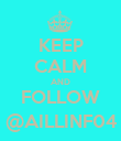 KEEP CALM AND FOLLOW @AILLINF04 - Personalised Poster large