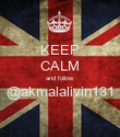 KEEP CALM and follow @akmalalivin131  - Personalised Poster large