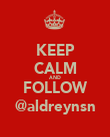 KEEP CALM AND FOLLOW @aldreynsn - Personalised Poster large
