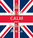 KEEP CALM AND Follow Alexa - Personalised Poster large