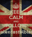 KEEP CALM AND FOLLOW @alexcastelblack - Personalised Poster large