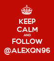 KEEP CALM AND FOLLOW @ALEXQN96 - Personalised Poster large