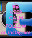 KEEP CALM AND FOLLOW ali_climent on instagram and twitter - Personalised Poster large