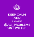 KEEP CALM AND FOLLOW @ALI_PROBLEMS ON TWITTER - Personalised Poster large