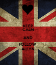 KEEP CALM AND FOLLOW  ALLYN - Personalised Poster large
