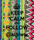 KEEP CALM AND FOLLOW @alpiww - Personalised Poster large
