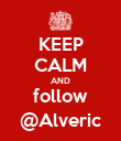 KEEP CALM AND follow @Alveric - Personalised Poster large