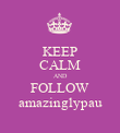 KEEP CALM AND FOLLOW amazinglypau - Personalised Poster large