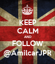 KEEP CALM AND FOLLOW @AmilcarJPR - Personalised Poster large