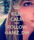 KEEP CALM AND FOLLOW @AMZ_DW - Personalised Poster large