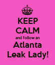 KEEP CALM and follow an Atlanta Leak Lady! - Personalised Poster large