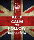 KEEP CALM AND FOLLOW @anasfrbi - Personalised Poster large