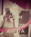 KEEP CALM AND FOLLOW ANKITA - Personalised Poster large