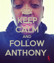 KEEP CALM AND FOLLOW ANTHONY  - Personalised Poster large