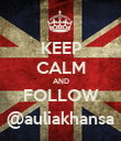 KEEP CALM AND FOLLOW @auliakhansa - Personalised Poster large