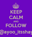 KEEP CALM AND FOLLOW @ayoo_itsshay - Personalised Poster large
