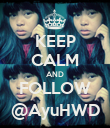 KEEP CALM AND FOLLOW @AyuHWD - Personalised Poster large