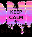 KEEP CALM AND FOLLOW b-l-0-n-d-e-z - Personalised Poster large