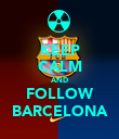 KEEP CALM AND FOLLOW BARCELONA - Personalised Poster large