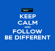 KEEP CALM AND FOLLOW BE DIFFERENT - Personalised Poster large
