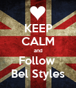 KEEP CALM and Follow  Bel Styles - Personalised Poster large