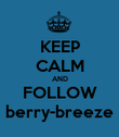 KEEP CALM AND FOLLOW berry-breeze - Personalised Poster large