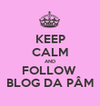 KEEP CALM AND FOLLOW  BLOG DA PÂM - Personalised Poster large