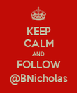 KEEP CALM AND FOLLOW @BNicholas - Personalised Poster large