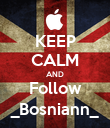 KEEP CALM AND Follow _Bosniann_ - Personalised Poster large