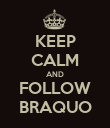 KEEP CALM AND FOLLOW BRAQUO - Personalised Poster large
