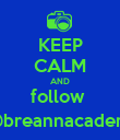 KEEP CALM AND follow  @breannacadena - Personalised Poster large