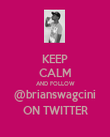 KEEP CALM AND FOLLOW @brianswagcini ON TWITTER - Personalised Poster large