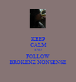 KEEP CALM AND FOLLOW BROKENZ NONSENSE - Personalised Poster large