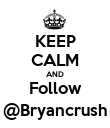 KEEP CALM AND Follow @Bryancrush - Personalised Poster large