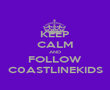 KEEP CALM AND FOLLOW C0ASTLINEKIDS - Personalised Poster large