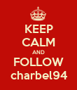 KEEP CALM AND FOLLOW charbel94 - Personalised Poster large