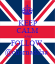 KEEP CALM AND FOLLOW  @charnadilaa  - Personalised Poster large