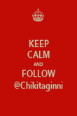 KEEP CALM AND FOLLOW @Chikitaginni - Personalised Poster large