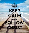 KEEP CALM AND FOLLOW CHRIST - Personalised Poster large