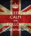 KEEP CALM AND FOLLOW @claramariawa - Personalised Poster large