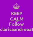 KEEP CALM AND Follow clarisaandreaa1 - Personalised Poster large