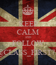 KEEP CALM AND FOLLOW @CLASS_FIRST72 - Personalised Poster large