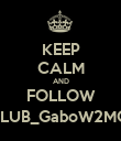 KEEP CALM AND FOLLOW @CLUB_GaboW2MGDL - Personalised Poster large
