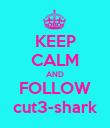 KEEP CALM AND FOLLOW cut3-shark - Personalised Poster large