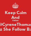 Keep Calm And Follow @CyreneThomas Cuz She Follow Back - Personalised Poster large