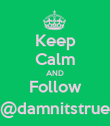 Keep Calm AND Follow @damnitstrue - Personalised Poster large