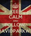 KEEP CALM AND FOLLOW  @DAVIDPARKWELL - Personalised Poster large