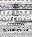 KEEP CALM AND FOLLOW @deamayahpsr - Personalised Poster large